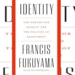 Identity: The Demand for Dignity and the Politics of Resentment by Fra...